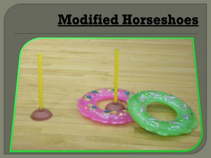 Modified Horseshoes