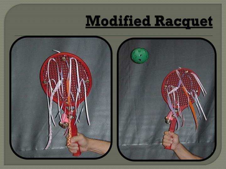 Modified Racquet