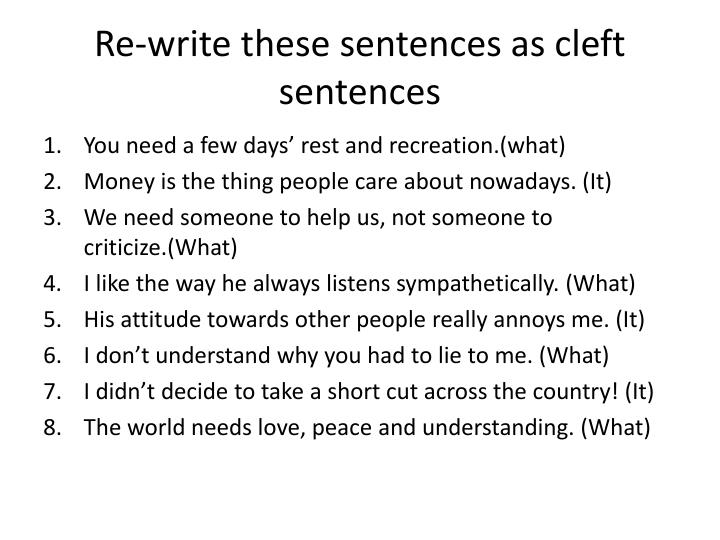 Re-write these sentences as cleft sentences
