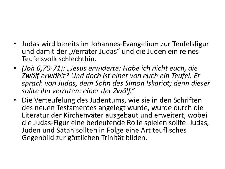 """Judas wird bereits im Johannes-Evangelium zur Teufelsfigur und damit der """"Verräter Judas"""" und die Juden ein reines Teufelsvolk schlechthin."""