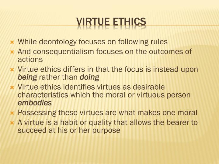 virtue ethics and deontology Aristotle's virtue ethics john bowin abstract: aristotle, though not the first greek virtue ethicist, was the first to establish virtue ethics as a distinct.
