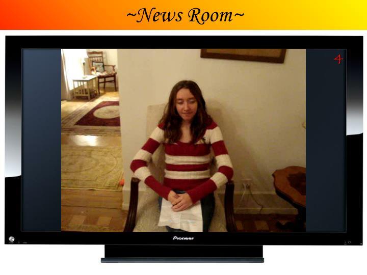 ~News Room~
