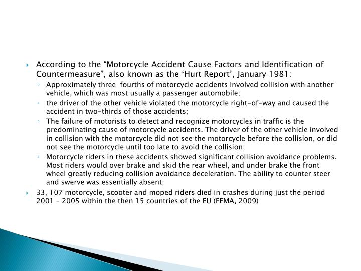 "According to the ""Motorcycle Accident Cause Factors and Identification of Countermeasure"", also known as the 'Hurt Report', January 1981:"