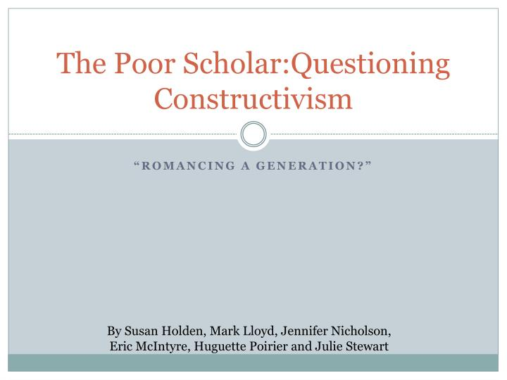 the poor scholar questioning constructivism