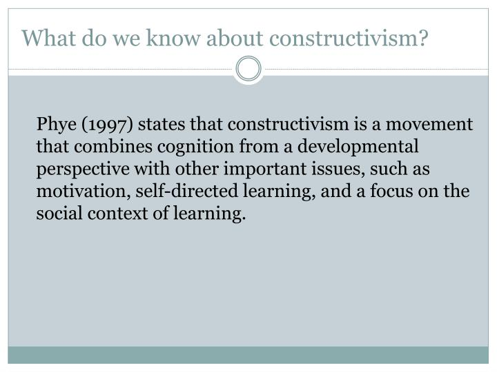 What do we know about constructivism?
