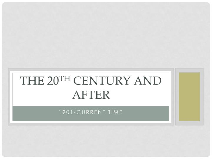 The 20 th century and after