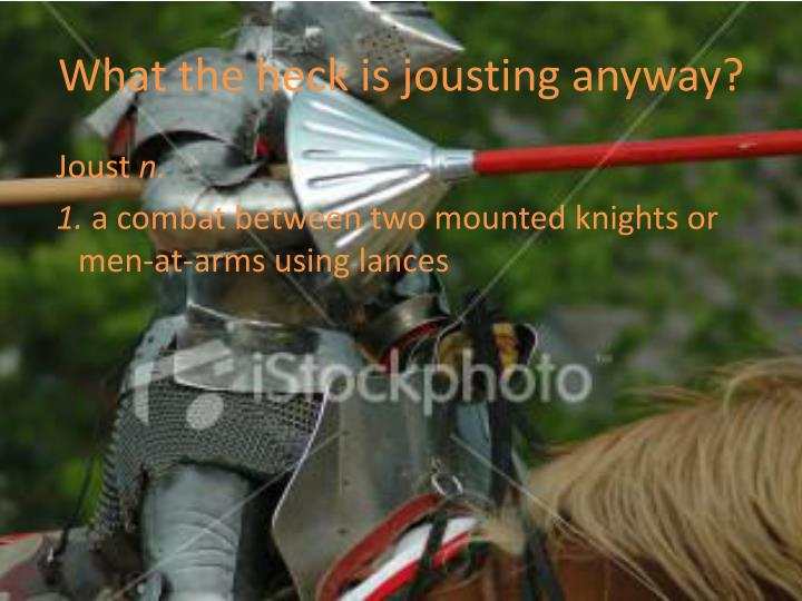What the heck is jousting anyway?