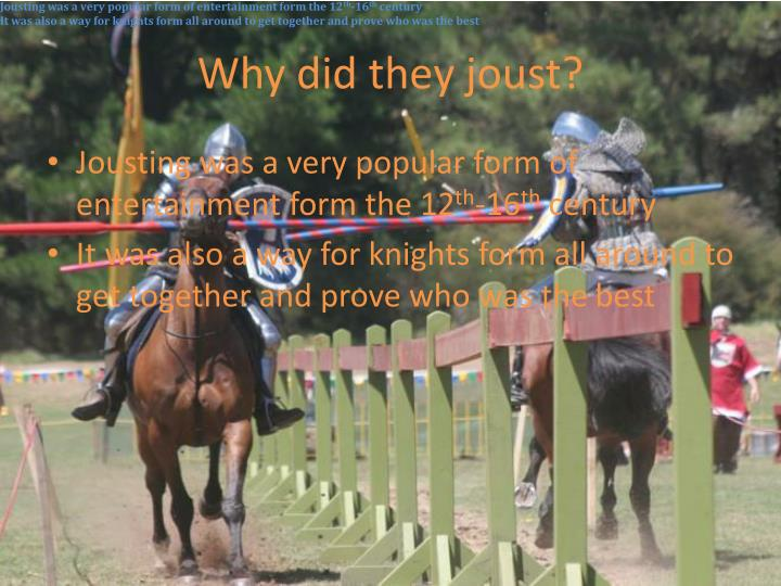 Jousting was a very popular form of entertainment form the 12