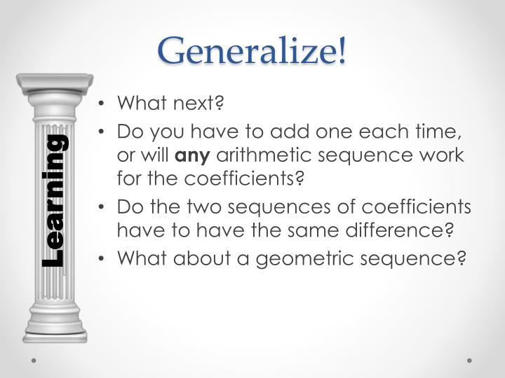 Generalize!