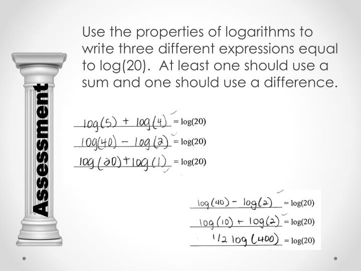 Use the properties of logarithms to write three different expressions equal to log(20).  At least one should use a sum and one should use a difference.
