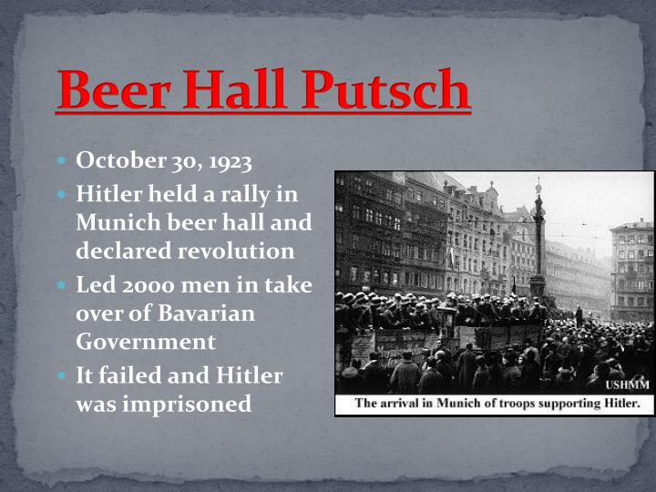 an overview of the famous beer hall putsch Adolf hitler, one of history's  famous nazis famous people in  after a short struggle that led to several deaths, the coup known as the beer hall putsch failed.