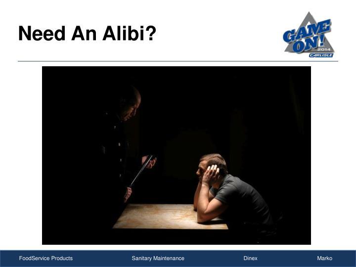 Need An Alibi?
