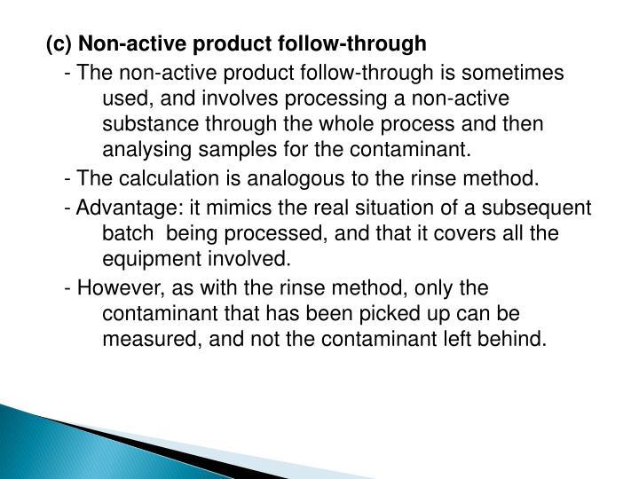 (c) Non-active product follow-through