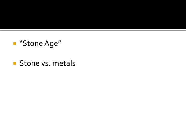 """Stone Age"""