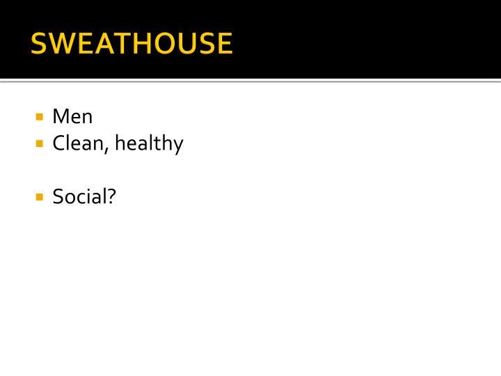 SWEATHOUSE