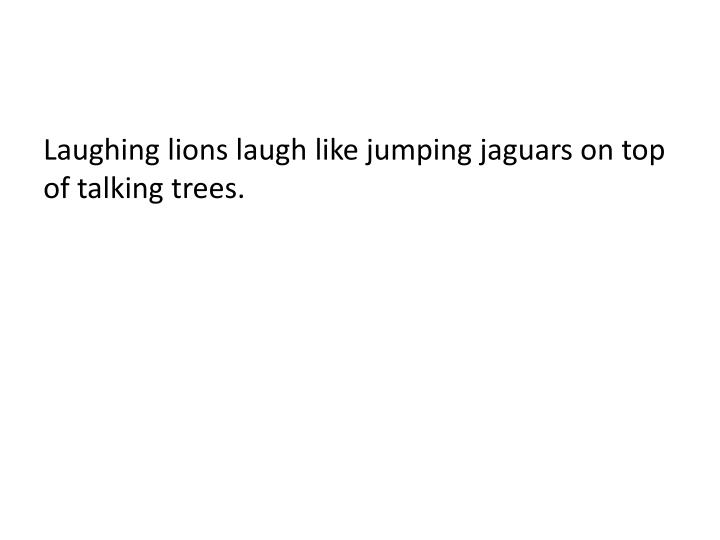 Laughing lions laugh