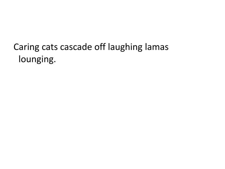 Caring cats cascade