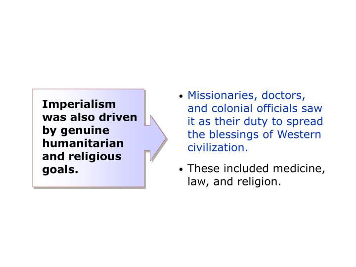 Missionaries, doctors, and colonial officials saw it as their duty to spread the blessings of Western civilization.