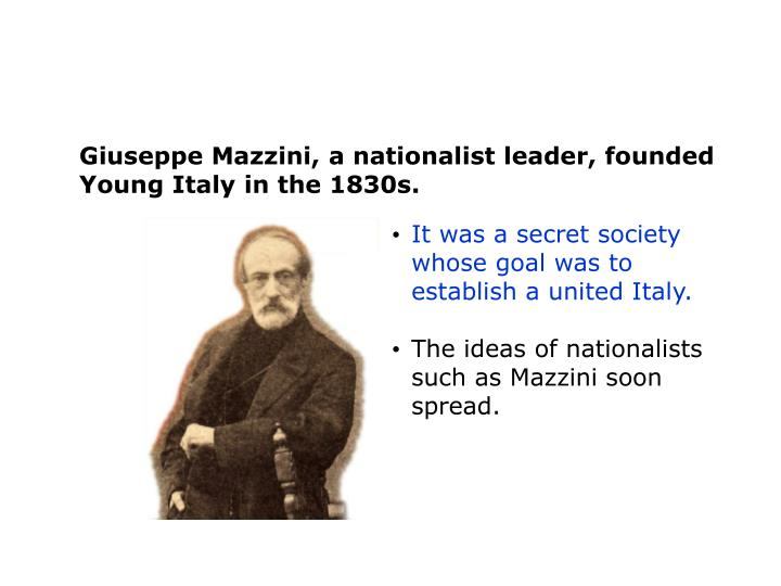 Giuseppe Mazzini, a nationalist leader, founded Young Italy in the 1830s.
