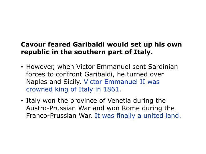 Cavour feared Garibaldi would set up his own republic in the southern part of Italy.