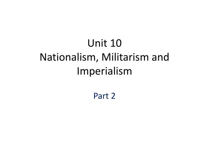 Unit 10 nationalism militarism and imperialism