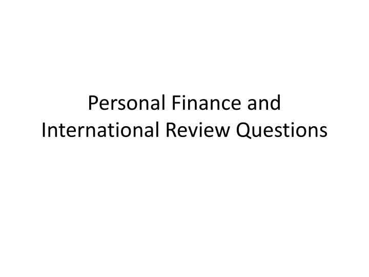 Personal finance and international review questions