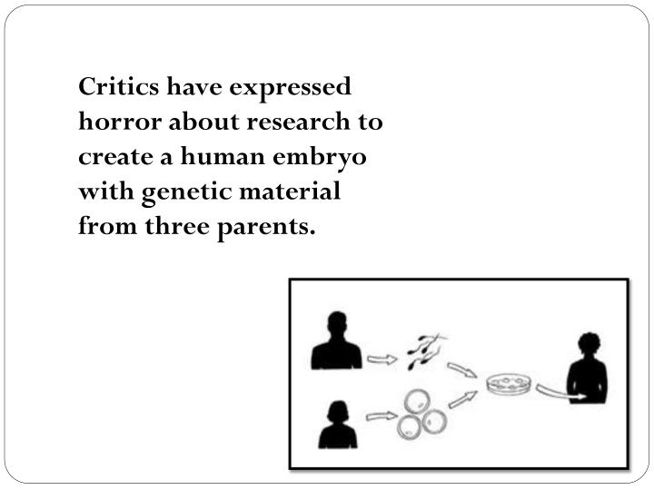 Critics have expressed horror about research to create a human embryo with genetic material from three parents.