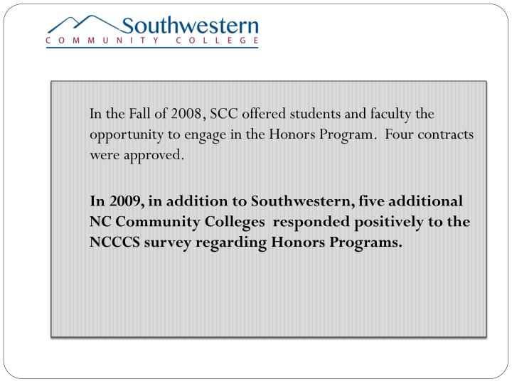 In the Fall of 2008, SCC offered students and faculty the opportunity to engage in the Honors Program.  Four contracts were approved.