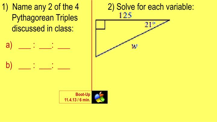 1)  Name any 2 of the 4 Pythagorean Triples discussed in class:
