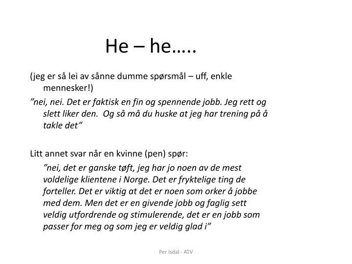 He – he…..