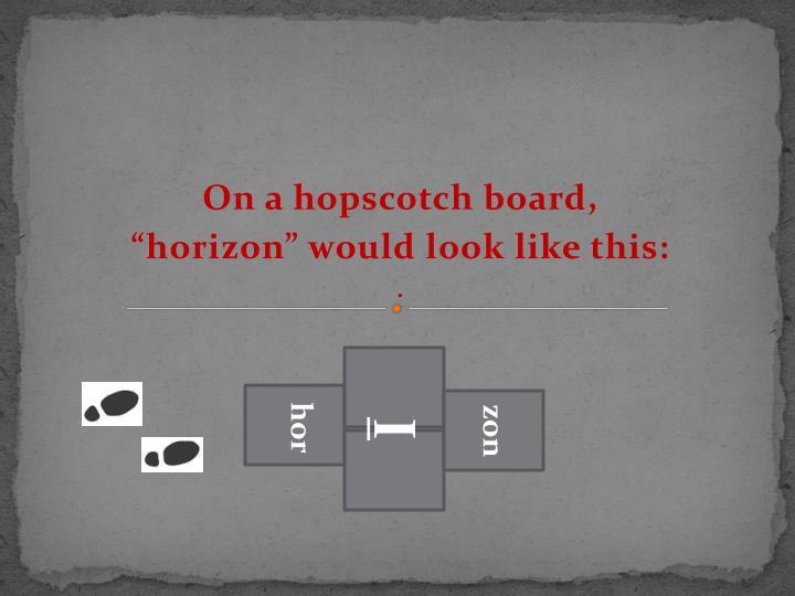On a hopscotch board,