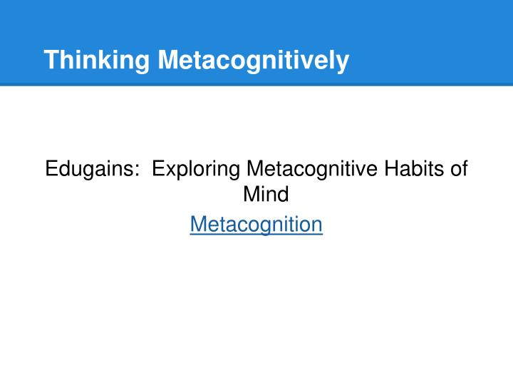 Thinking Metacognitively