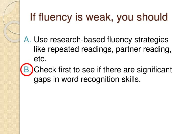 If fluency is weak, you should