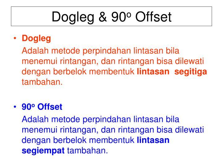 Dogleg & 90