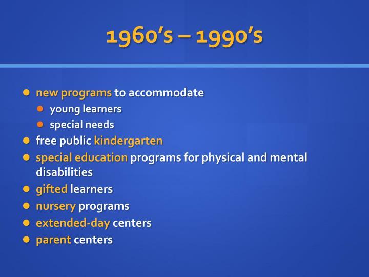 1960's – 1990's