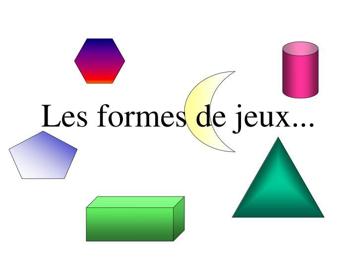 Les formes de jeux...