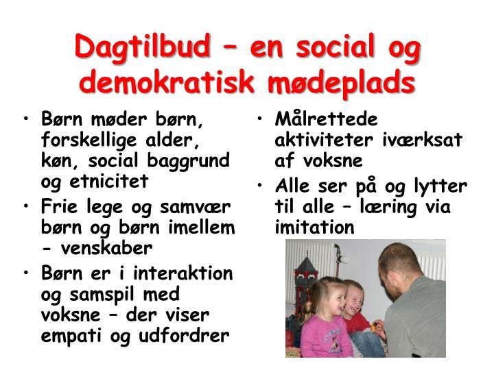 Dagtilbud – en social og demokratisk mødeplads