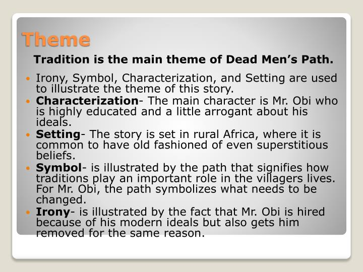"dead mans path chinua achebe ""dead men's path,"" a short story by chinua achebe, begins in the year 1949, with  michael obi, who has just been appointed headmaster of ndume central."