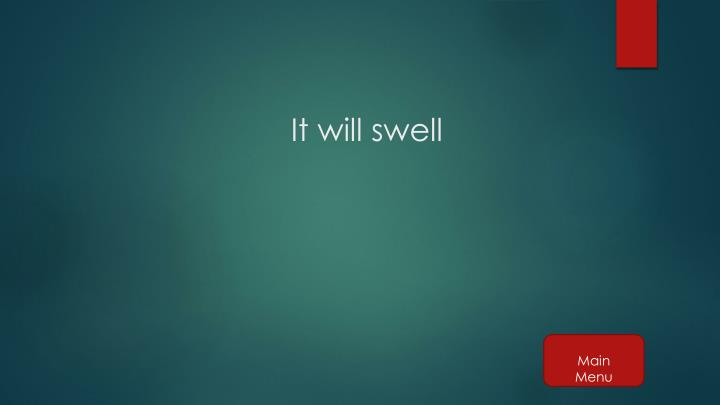 It will swell