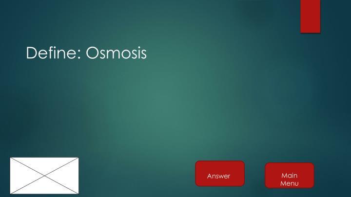 Define: Osmosis