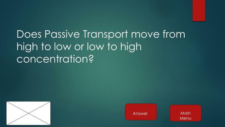 Does Passive Transport move from high to low or low to high concentration?