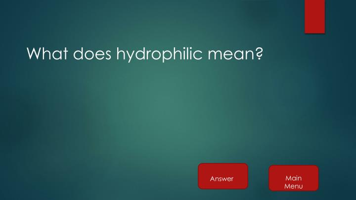 What does hydrophilic mean?