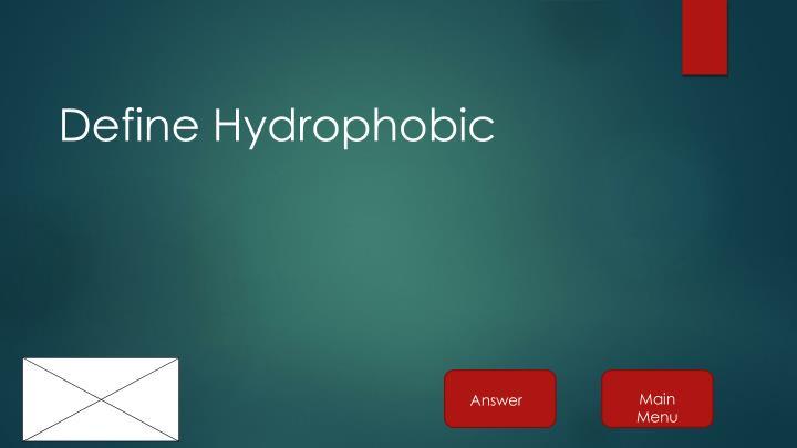 Define Hydrophobic
