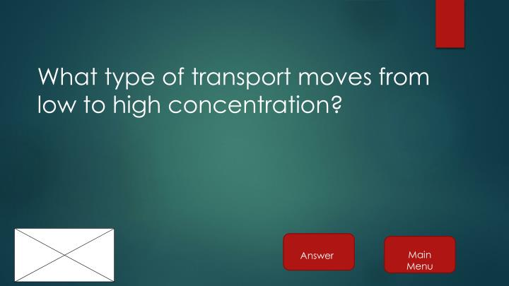 What type of transport moves from low to high concentration?