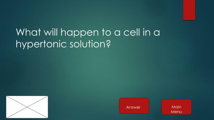 What will happen to a cell in a hypertonic solution?