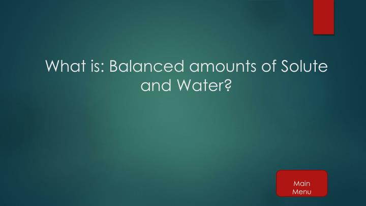 What is: Balanced amounts of Solute and Water?