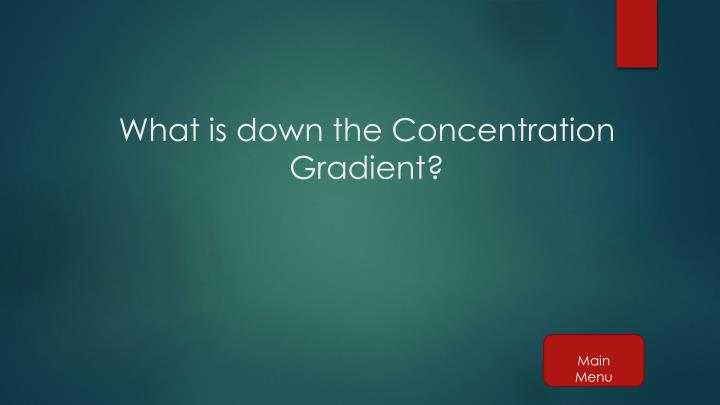 What is down the Concentration Gradient?