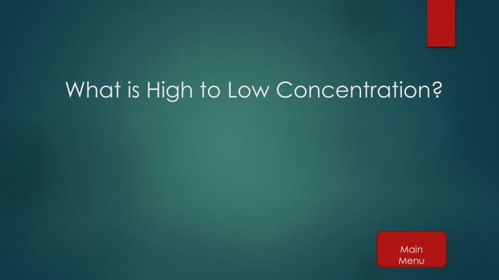 What is High to Low Concentration?