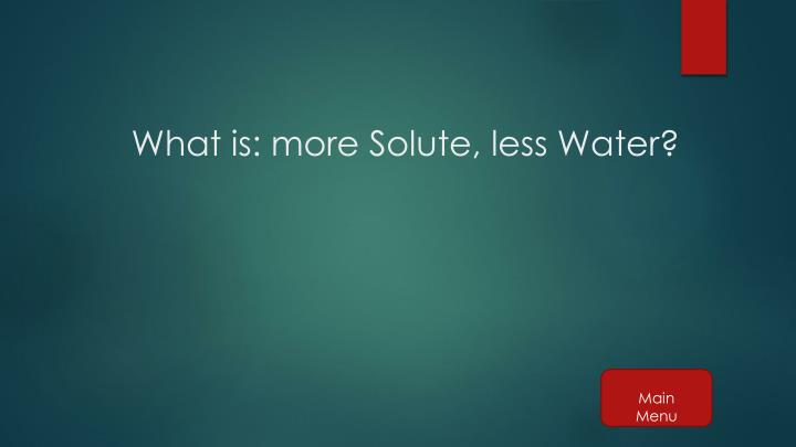 What is: more Solute, less Water?