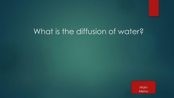 What is the diffusion of water?